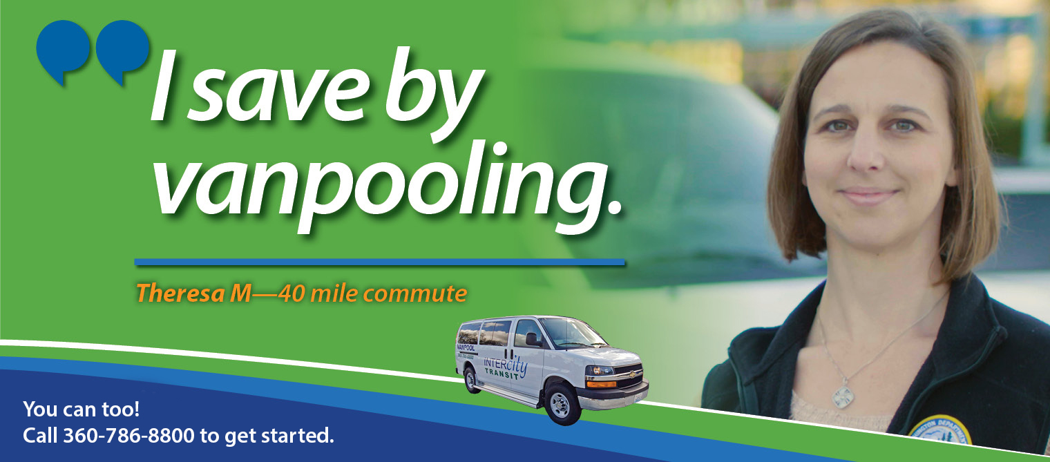 I save by vanpooling. Theresa M - 40 mile commute. You can too! Call 360-786-8800 to get started