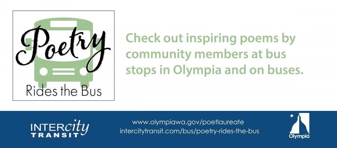 A City of Olympia project in partnership with Intercity Transit to display 22 poems at City of Olympia bus stops and on Intercity Transit's buses.