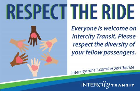 Respect the Ride - Everyone is welcome on Intercity Transit. Please respect the diversity of your fellow passengers.